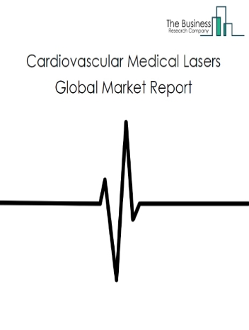Cardiovascular Medical Lasers Global Market Report 2021: COVID-19 Growth And Change To 2030
