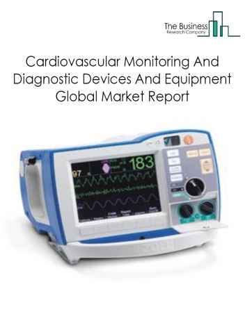 Cardiovascular Monitoring And Diagnostic Devices And Equipment