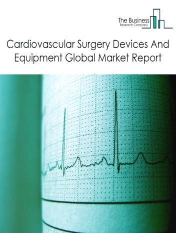 Cardiovascular Surgery Devices And Equipment Global Market Report 2021: COVID 19 Impact and Recovery to 2030