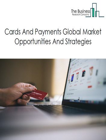 Cards And Payments Global Market Report 2019