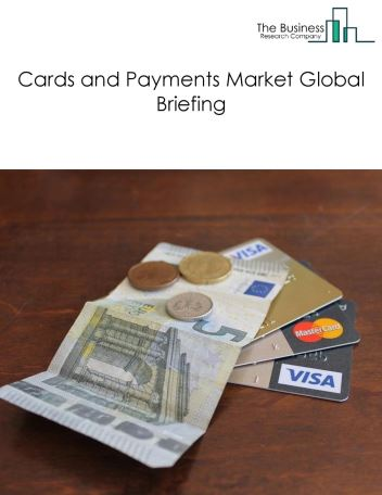 Cards And Payments Market Global Briefing 2018