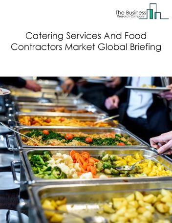 Catering Services And Food Contractors Market Global Briefing 2018