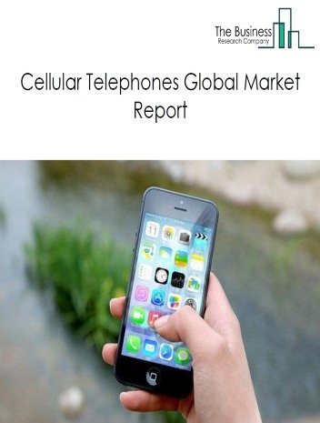 Cellular Telephones Global Market Report 2020-30: Covid 19 Impact and Recovery