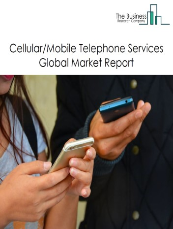 Cellular or Mobile Telephone Services Global Market Report 2021: COVID 19 Impact and Recovery to 2030