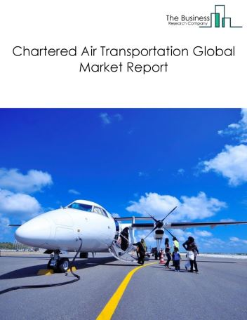 Chartered Air Transportation Global Market Report 2019