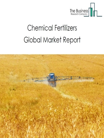 Chemical Fertilizers Global Market Report 2020-30: Covid 19 Impact and Recovery