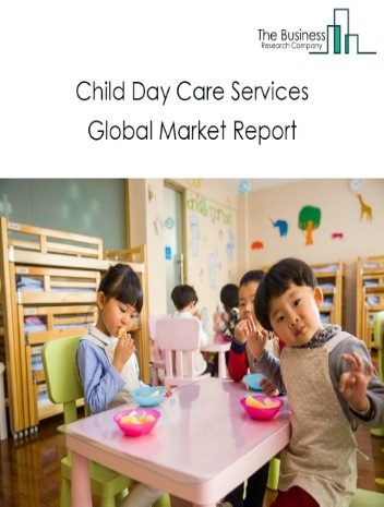 Child Day Care Services Global Market Report 2021: COVID-19 Impact and Recovery to 2030