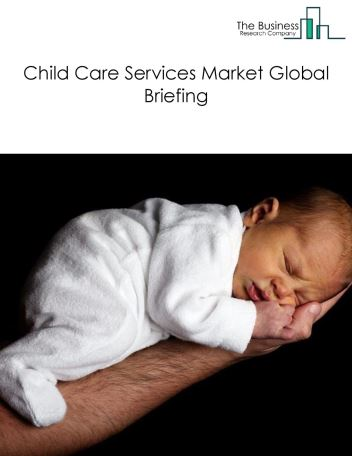 Child Day Care Services Market Global Briefing 2018