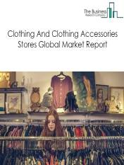Clothing And Clothing Accessories Stores Global Market Report 2021: COVID-19 Impact and Recovery to 2030