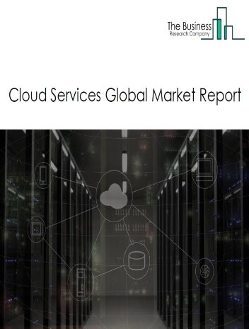 Cloud Services Global Market Report 2020-30: Covid 19 Impact and Recovery