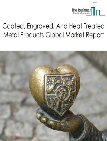 Coated, Engraved, And Heat Treated Metal Products