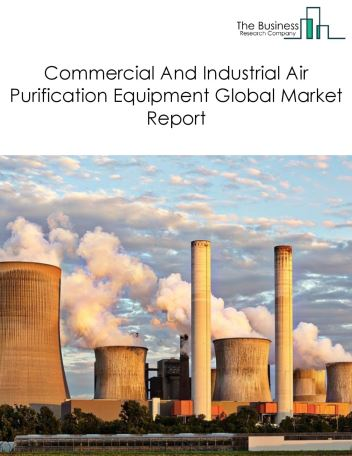 Commercial And Industrial Air Purification Equipment Global Market Report 2018