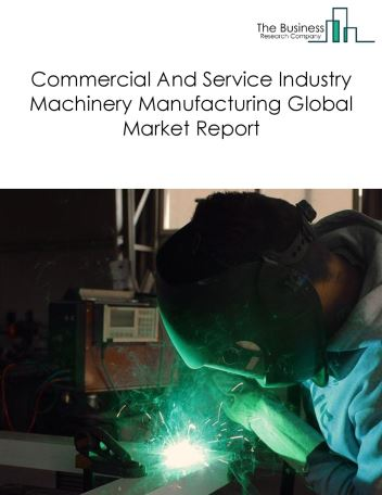 Commercial And Service Industry Machinery Manufacturing Global Market Report 2020