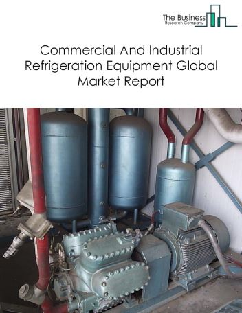 Commercial And Industrial Refrigeration Equipment Global Market Report 2018