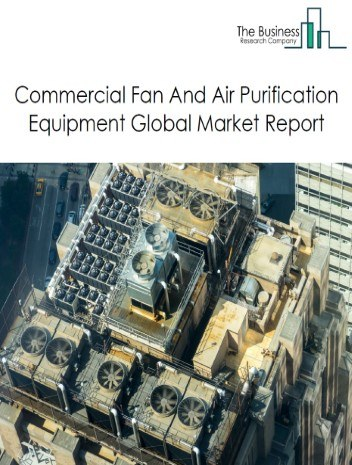 Commercial Fan And Air Purification Equipment Global Market Report 2021: COVID-19 Impact and Recovery to 2030