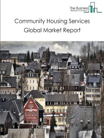 Community Housing Services Global Market Report 2020-30: COVID 19 Growth And Change