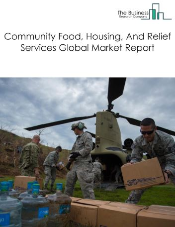 Community Food, Housing, And Relief Services Global Market Report 2018