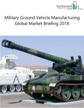 Military Ground Vehicle Manufacturing Global Market Briefing 2018