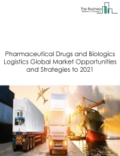 Pharmaceutical Drugs and Biologics Logistics Market By Type (Cold-Chain Logistics and Non-Cold Chain Logistics), By Geography, By Trends And By Key Players - Global Forecast To 2021