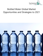 Bottled Water Market - By Product Type (Sparkling, Still, Flavored And Spring), By Packaging (Plastic, Glass, Can, Drum And Others), By Companies, And By Region, Opportunities And Strategies – Global Forecast To 2022