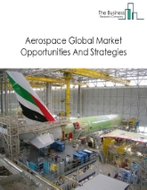 Aerospace Market - By Type (Commercial Aircraft, Aircraft Maintenance, Repair And Overhauling Services, Aerospace Support Auxiliary Equipment), By Size (Wide-Body, Narrow-Body, Regional, Others), By End-User (Government, Private Sector), Aerospace Market Size, Aerospace Market Opportunities And Strategies - Global Forecast To 2023