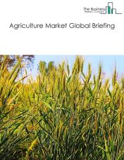 Agriculture Market Global Briefing 2018