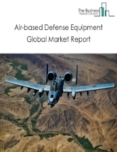 Air based Defense Equipment Global Market Report 2021: COVID-19 Impact and Recovery to 2030