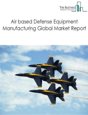Air based Defense Equipment Manufacturing Global Market Report 2019