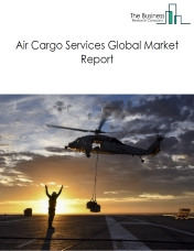 Air Cargo Services Global Market Report 2020-30: Covid 19 Impact and Recovery