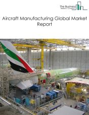 Aircraft Manufacturing Global Market Report 2018