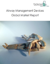 Airway Management Devices Market Global Report 2020-30: Covid 19 Implications and Growth