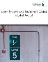 Alarm Systems And Equipment Global Market Report 2020