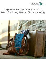 Apparel And Leather Products Manufacturing Market Global Briefing 2018