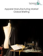 Apparel Manufacturing Market Global Briefing 2018