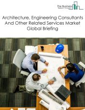 Architectural, Engineering Consultants And Related Services Market Global Briefing 2018