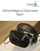 Artificial Intelligence Market Global Report 2020-30: Covid 19 Growth and Change