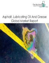 Asphalt, Lubricating Oil And Grease Global Market Report 2021: COVID-19 Impact and Recovery to 2030