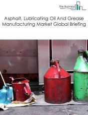 Asphalt, Lubricating Oil And Grease Manufacturing Market Global Briefing 2018