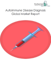 Autoimmune Disease Diagnosis Market Global Report 2020-30: Covid 19 Growth and Change
