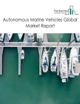 Autonomous Marine Vehicles Global Market Report 2020-30: Covid 19 Growth And Change