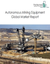 Autonomous Mining Equipment Market Global Report 2020-30: COVID-19 Growth and Change