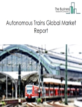 Autonomous Trains Market Global Report 2020-30: Covid 19 Growth and Change