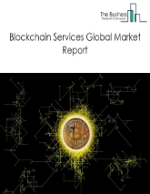 Blockchain Services Market Global Report 2020-30: COVID-19 Growth and Change