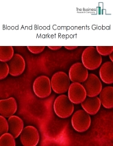 Blood And Blood Components Global Market Report 2019