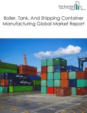 Boiler, Tank, And Shipping Container Manufacturing Global Market Report 2020
