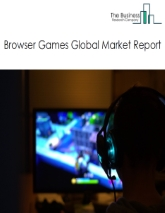 Browser Games Market - By Type (Pay-to- Play, Free-to-Play, Pay-in-Play), And By Region, Major Players, Opportunities And Strategies - Global Browser Games Market Forecast To 2030