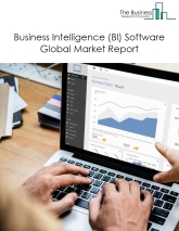Business Intelligence (BI) Software Global Market Report 2020-30: Covid 19 Impact And Recovery