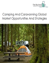 Camping And Caravanning Global Market Report 2019