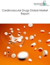 Cardiovascular Drugs Global Market Report 2018