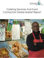 Catering Services And Food Contractors Global Market Report 2019